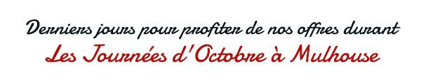 Derniers jours pour profiter de nos offres durant les  Journées d'Octobre à Mulhouse